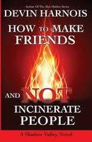 How To Make Friends And Not Incinerate People
