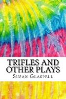 Trifles and Other Plays