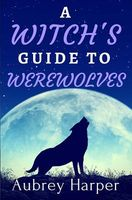 A Witch's Guide to Werewolves