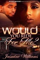 Would You Ride for Me?