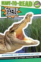 Alligators and Crocodiles Can't Chew!