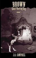 Brown, Ghost Hunting Dog Volume 2