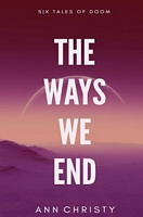 The Ways We End