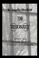The Visionary - Taodore Bentley - Story One -Of Roofs and Reasons