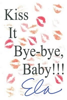Kiss It Bye-Bye, Baby!!!