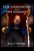 The Unworthy and the Damned