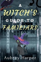 A Witch's Guide to Familiars