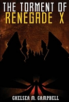 The Torment of Renegade X