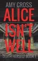 Alice Isn't Well