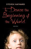 To Dance the Beginning of the World: Stories