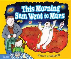 This Morning Sam Went to Mars