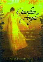 Guardian Angels: Heart-Warming Stories of Divine Influence and Protection