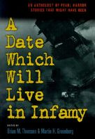 Date Which Will Live Infamy?: An Anthology of Pearl Harbors Stories That Might Have Been