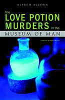 The Love Potion Murders in the Museum of Man