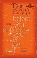 Before You Suffocate Your Own Fool Self by Danielle Evans