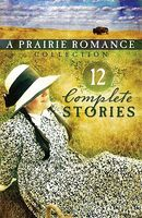 A Prairie Romance Collection (12 Novellas)