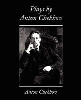 Plays by Chekhov, Second Series On the High Road, The Proposal, The Wedding, The Bear, A Tragedian In Spite of Himself, The Anni