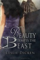 Beauty Tempts the Beast by Leslie Dicken