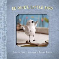 Be Quiet, Little Bird