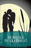 Bubbles & Bullfrogs!