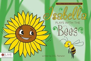 Isabella Plays with the Bees: Isabella the Flying Flower Series