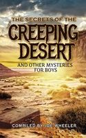 The Secrets of the Creeping Desert and Other Mysteries for Boys
