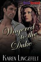 Wagered to the Duke