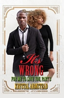 It's Wrong for Me to Love You, Part 3 by Krystal Armstead