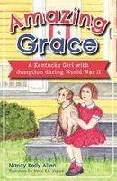 Amazing Grace: A Kentucky Girl with Gumption During World War II