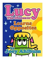 Lucy the Dinosaur: Learns Opposites