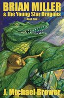 Brian Miller & the Young Star Dragons by J. Michael Brower