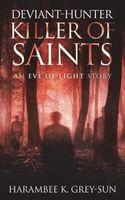 Deviant-Hunter, Killer of Saints
