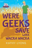 Were-Geeks Save Lake Wacka Wacka