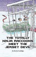 The Totally Ninja Raccoons Meet the Jersey Devil