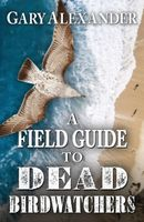 A Field Guide to Dead Birdwatchers