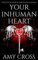 Your Inhuman Heart
