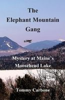 The Elephant Mountain Gang - Mystery at Maine's Moosehead Lake
