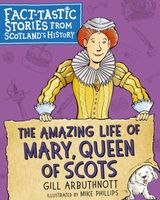 The Amazing Life of Mary, Queen of Scots
