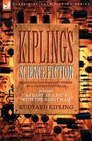 Kiplings Science Fiction - Science Fiction & Fantasy Stories By A Master Storyteller Including, 'As Easy As A,B.C' & 'With The N