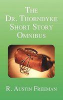 The Dr. Thorndyke Short Story Omnibus