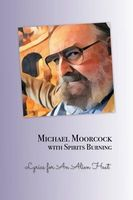 MICHAEL MOORCOCK WITH SPIRITS BURNING