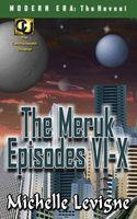 The Meruk Episodes VI - X