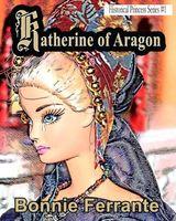 Katherine of Aragon: Historical Princess Series #1