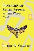 Fantasies of Science, Romance, and the Weird, Vol 2