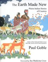 The Earth Made New: Plains Indian Stories of Creation
