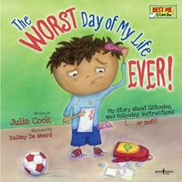The Worst Day of My Life Ever!: My Story about Listening and Following Instructions...or Not!