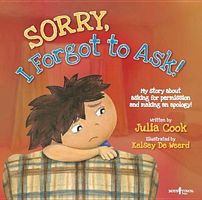 Sorry, I Forgot to Ask!: My Story about Asking Permission and Making an Apology!