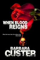 When Blood Reigns by Barbara Custer