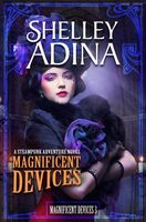 Magnificent Devices, a Steampunk Adventure Novel