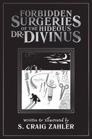 The Forbidden Surgeries of the Hideous Dr. Divinus